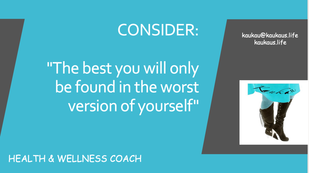 Consider this: The best you will only be found in the worst version of yourself.